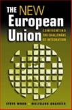 The New European Union : Confronting the Challenges of Integration, Wood, Steve and Quaisser, Wolfgang, 1588265536