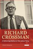 Richard Crossman : A Reforming Radical of the Labour Party, Honeyman, Victoria, 1845115538
