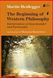 The Beginning of Western Philosophy : Interpretation of Anaximander and Parmenides, Heidegger, Martin, 0253015537