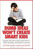 Dumb Ideas Won't Create Smart Kids : Straight Talk about Bad School Reform, Good Teaching, and Better Learning, Haas, Eric M. and Fischman, Gustavo E., 0807755532