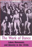 The Work of Dance : Labor, Movement, and Identity in The 1930s, Franko, Mark, 0819565539