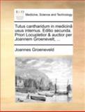 Tutus Cantharidum in Medicinâ Usus Internus Editio Secunda Priori Locupletior and Auctior per Joannem Groenevelt, Joannes Groeneveld, 1170515533