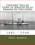 Crucero Isla de Cuba Al Servicio de la Armada de Tres Países, Felix Blanco, 1495405532