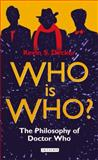 Who Is Who? : The Philosophy of Doctor Who, Decker, Kevin S., 1780765533