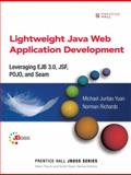 Lightweight Java Web Application Development : Leveraging EJB 3. 0, JSF, POJO, and Seam, Yuan, Michael Juntao, 0132225530