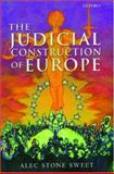 The Judicial Construction of Europe, Alec Stone Sweet, 019927553X