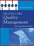 Health Care Quality Management : Tools and Applications, Ross, Thomas K., 1118505530