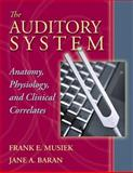 The Auditory System : Anatomy, Physiology, and Clinical Correlates, Musiek, Frank E. and Baran, Jane A., 0205335535