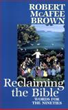 Reclaiming the Bible : Words for the 90s, Brown, Robert McAfee, 0664255531