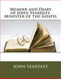 Memoir and Diary of John Yeardley, Minister of the Gospel, John John Yeardley, 1494875535