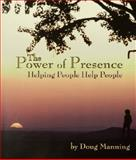 The Power of Presence : Helping People Help People, Manning, Doug, 1892785536