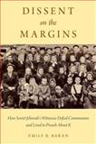 Dissent on the Margins : How Soviet Jehovah's Witnesses Defied Communism and Lived to Preach about It, Emily B. Baran, 0199945535