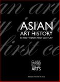 Asian Art History in the Twenty-First Century, , 0300125534