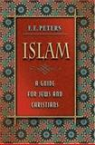 Islam - A Guide for Jews and Christians, Peters, F. E., 0691115532