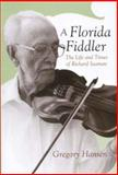 A Florida Fiddler : The Life and Times of Richard Seaman, Hansen, Gregory, 0817315535