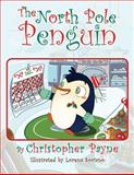 The North Pole Penguin, Christopher Payne, 1490425535