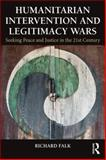 Seeking Peace and Justice in the 21st Century : Humanitarian Intervention, Responsibility to Protect, and Legitimacy Wars, Falk, Richard, 0415815533