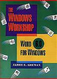The Windows Workshop : Word for Windows, Version 6.0, Shuman, James E., 0534305539