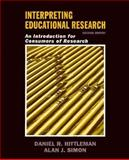 Interpreting Educational Research : An Introduction for Consumers of Research, Hittleman, Daniel R. and Simon, Alan, 013242553X