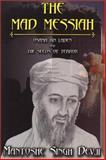 The Mad Messiah : Osama Bin Laden and the Seed of Terror, Devji, Mantoshe Singh, 0971815534