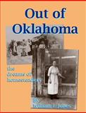 Out of Oklahoma: the Dreams of Homesteaders, William Jones, 1466365536