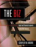 The Biz : The Basic Business, Legal and Financial Aspects of the Film Industry, Moore, Schuyler M., 1879505533