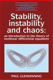 Stability, Instability and Chaos : An Introduction to the Theory of Nonlinear Differential Equations, Glendinning, Paul, 0521415535