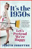 It's the 1950s - Let's Pretend We're Happy:, Judith Forsythe, 0615945538