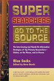 Super Searchers Go to the Source, Risa Sacks, 0910965536