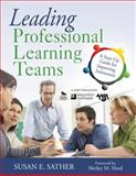 Leading Professional Learning Teams : A Start-Up Guide for Improving Instruction, Sather, Susan E., 1412965535
