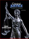 Criminal Justice : A Brief Introduction, Schmalleger, Frank J., 0137145535