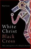 White Christ Black Cross : The Emergence of a Black Church, Loos, Noel, 0855755539