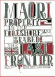 Maori Property in the Seabed and Foreshore : The Last Frontier, , 0864735537