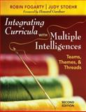 Integrating Curricula with Multiple Intelligences : Teams, Themes, and Threads, Stoehr, Judy and Fogarty, Robin J. , 141295553X