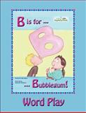 B Is for Bubblegum! Word Play, Julie Affleck, 1499255535