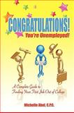 Congratulatons! You're Unemployed a Complete Guide to Finding Your First Job Out of College, C. P. C. Abel, 1934925535