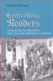 Controlling Readers : Guillaume de Machaut and His Late Medieval Audience, McGrady, Deborah L., 1442615540