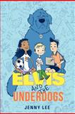 Elvis and the Underdogs, Jenny Lee, 0062235540