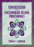 Consultation for Contemporary Helping Professionals, Harrison, Thomas C., 0205335543