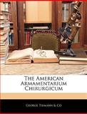 The American Armamentarium Chirurgicum, George Tiemann Amp and Co, 1143315545