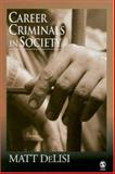 Career Criminals in Society, DeLisi, Matt, 1412905540