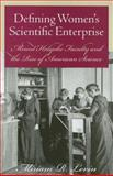 Defining Women's Scientific Enterprise : Mount Holyoke Faculty and the Rise of American Science, Levin, Miriam R., 1584655542