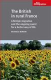 The British in Rural France : Lifestyle Migration and the Ongoing Quest for a Better Way of Life, Benson, Michaela and Manchester University Press Staff, 0719095549