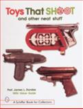 Toys That Shoot and Other Neat Stuff, James L. Dundas, 0764305549