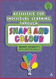 Activities for Individual Learning Through Shape and Colour : Resources for the Early Years Practitioner, Bowkett, Wendy, 1441155546