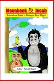 Moonbeak and Jacob Adventure Book 1-Sunny's First Flight, Ronald Rogers, 1494935546