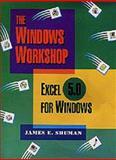 The Windows Workshop : Excel 5.0 for Windows, Shuman, James E., 0534305547