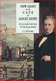 New Light at the Cape of Good Hope : William Porter, the Father of Cape Liberalism, McCracken, J. L., 0901905542
