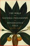 The Bible and Natural Philosophy in Renaissance Italy : Jewish and Christian Physicians in Search of Truth, Berns, Andrew D., 1107065542
