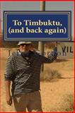 To Timbuktu, (and Back Again), Jerry Gordon, 1499355548